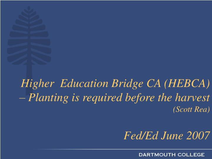 Higher education bridge ca hebca planting is required before the harvest scott rea fed ed june 2007