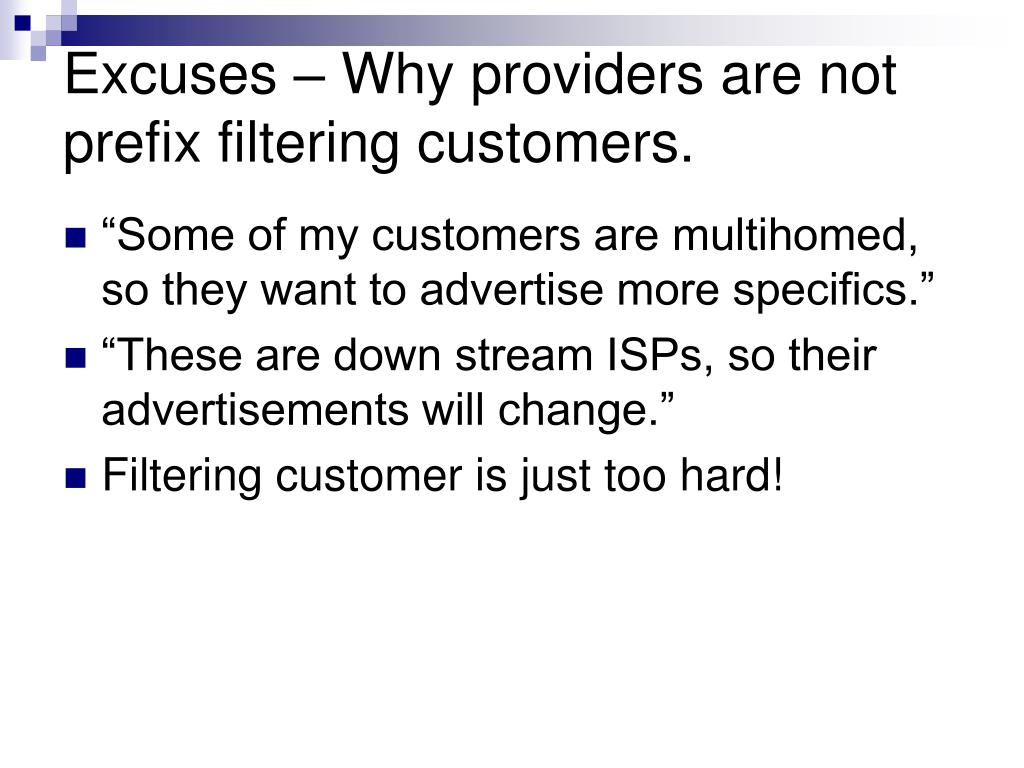 Excuses – Why providers are not prefix filtering customers.