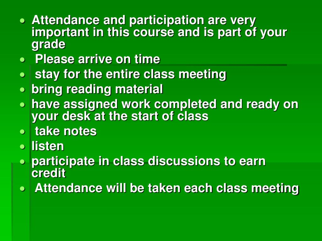 Attendance and participation are very important in this course and is part of your grade
