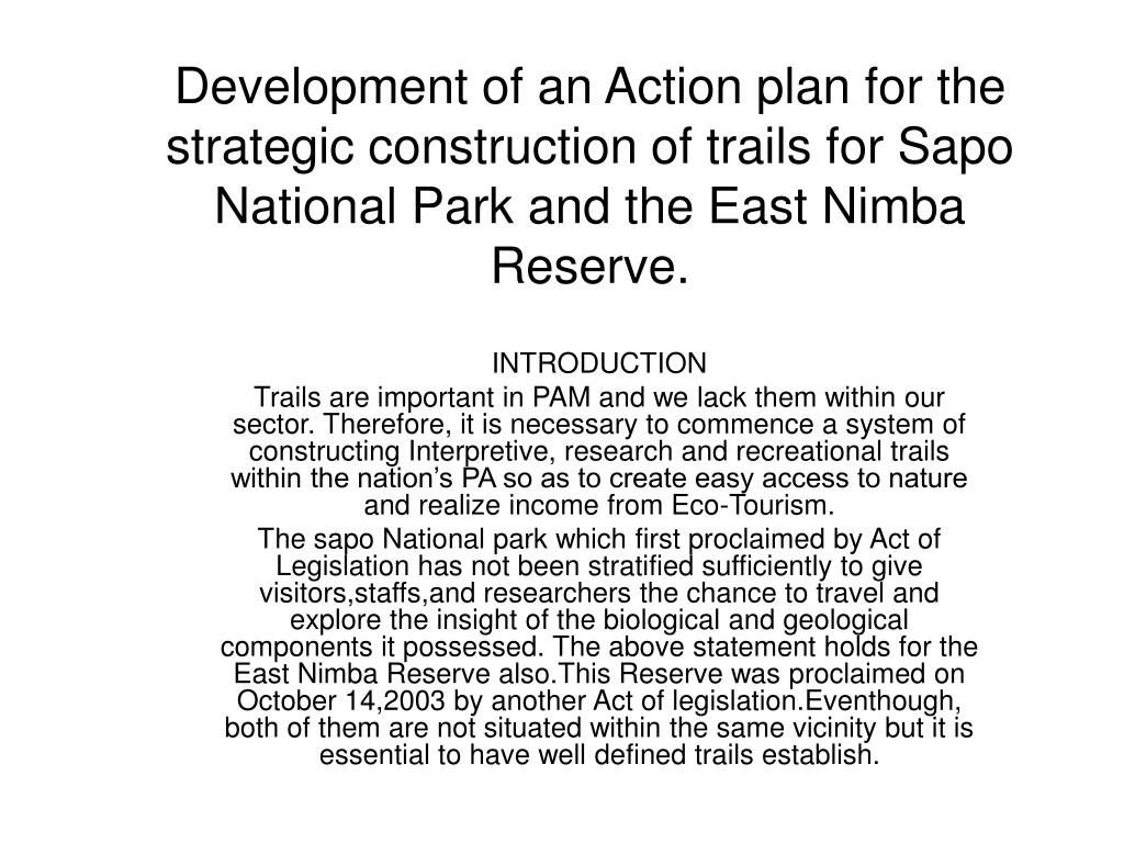 Development of an Action plan for the strategic construction of trails for Sapo National Park and the East Nimba Reserve.