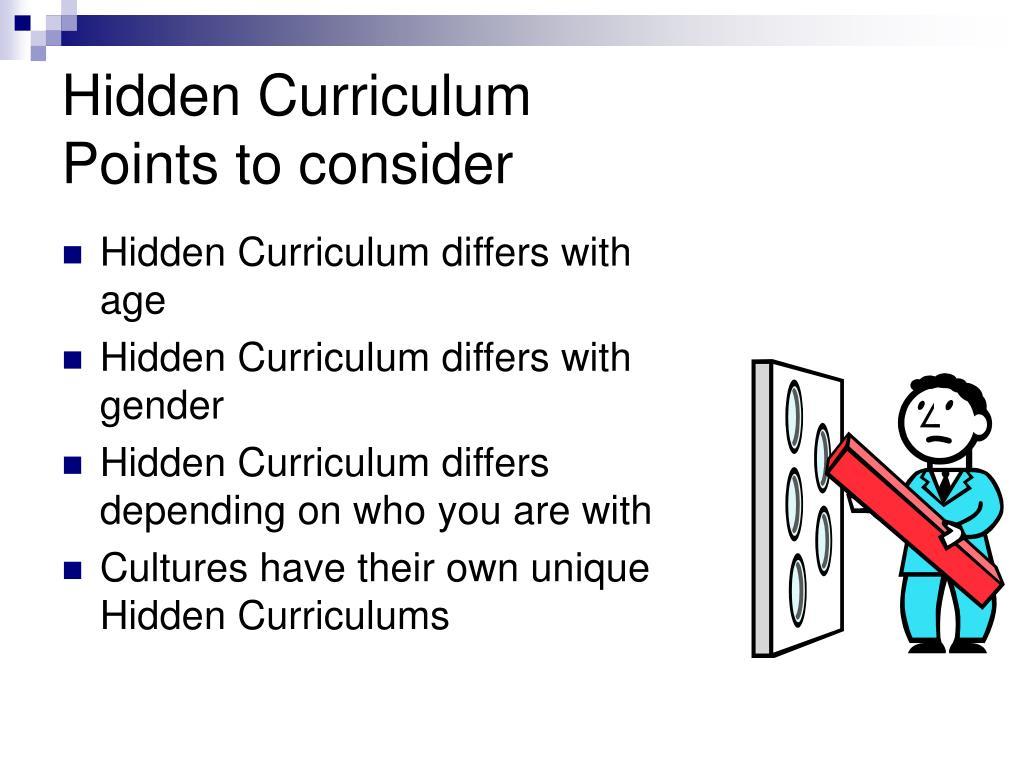 hidden curriculum There are informal demands of undergraduate courses • students create and  develop their own hidden curriculum in student organizations • hidden.