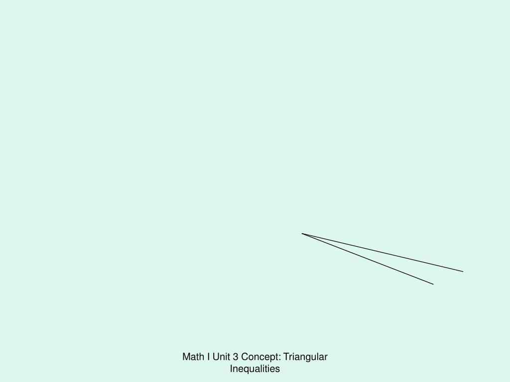 Math I Unit 3 Concept: Triangular Inequalities