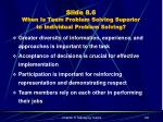 slide 8 6 when is team problem solving superior to individual problem solving