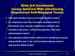 slide 8 9 continued issues involved with introducing empowered self managed teams