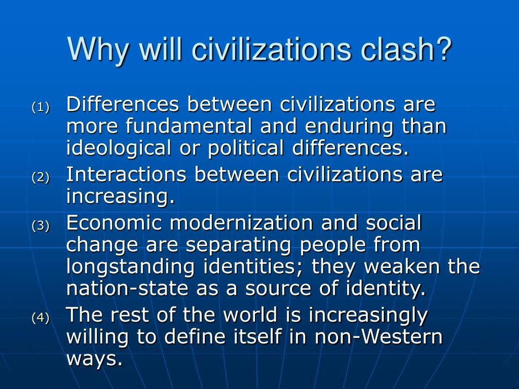 Why will civilizations clash?