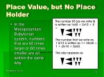 place value but no place holder