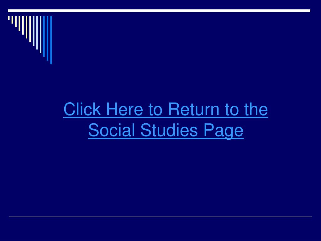 Click Here to Return to the Social Studies Page