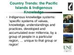 country trends the pacific islands indigenous knowledge