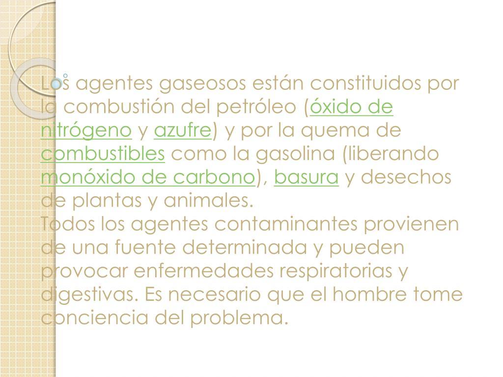 Los agentes gaseosos están constituidos por la combustión del petróleo (