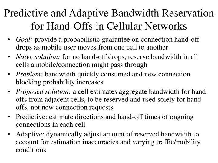 Predictive and adaptive bandwidth reservation for hand offs in cellular networks