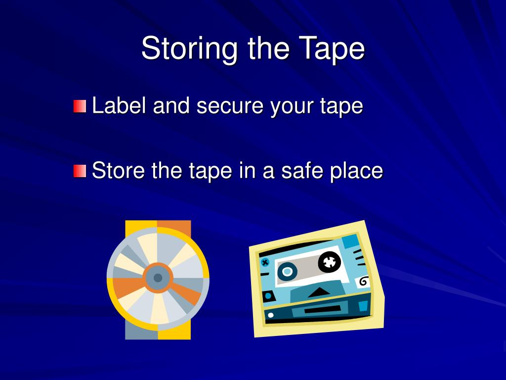 Storing the Tape