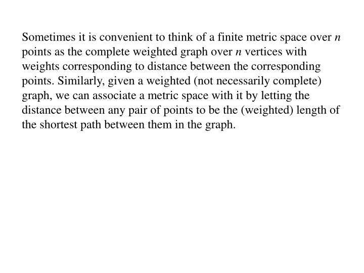 Sometimes it is convenient to think of a finite metric space over