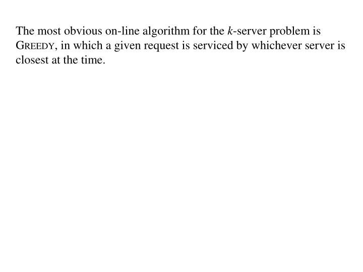 The most obvious on-line algorithm for the