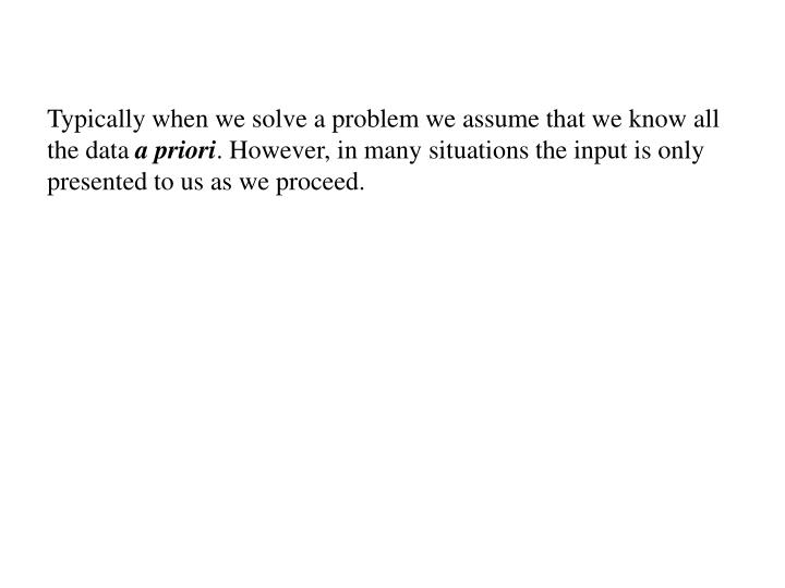 Typically when we solve a problem we assume that we know all the data