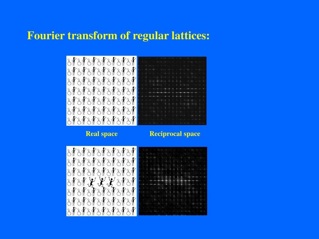 Fourier transform of regular lattices: