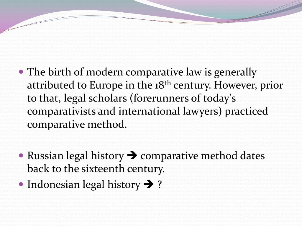The birth of modern comparative law is generally attributed to Europe in the