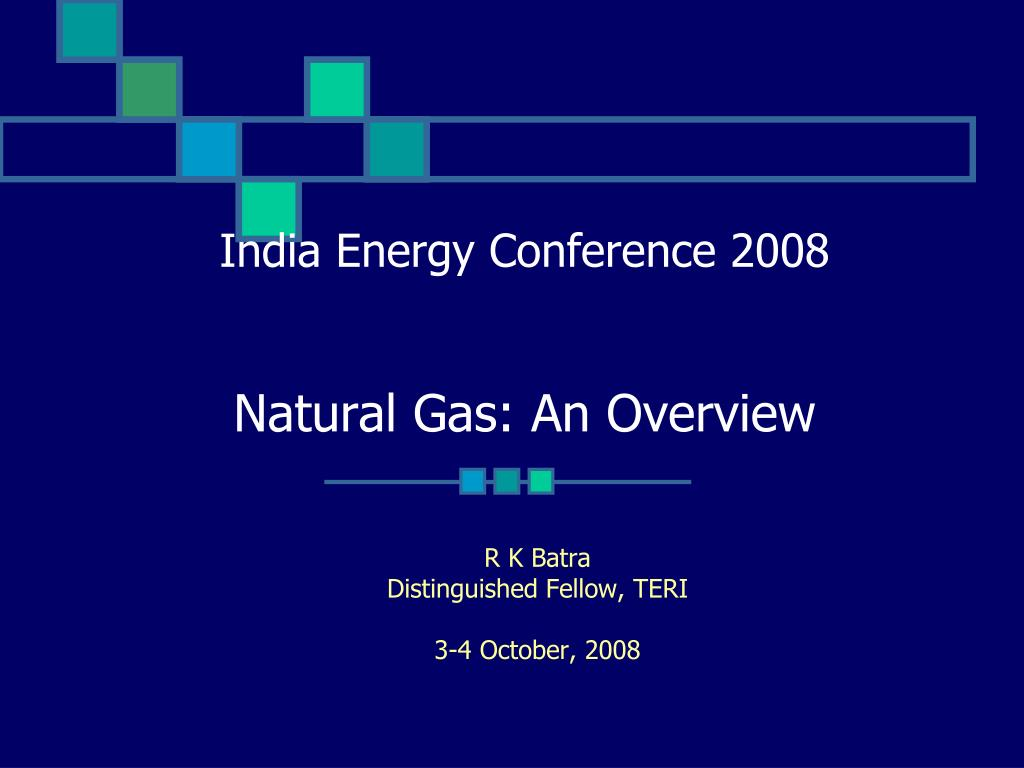 india energy conference 2008 natural gas an overview