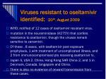 viruses resistant to oseltamivir identified 20 th august 2009