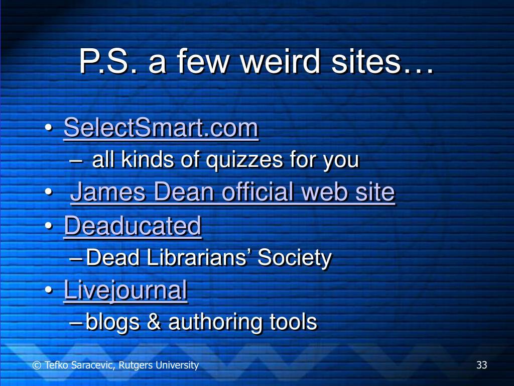 P.S. a few weird sites…