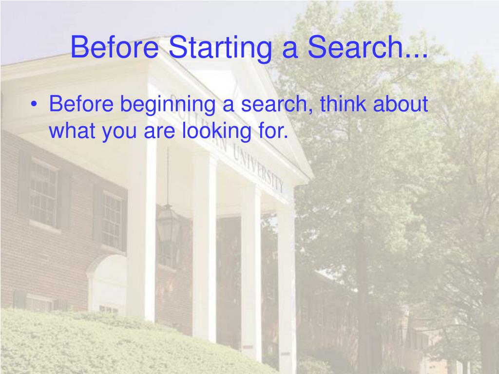 Before Starting a Search...