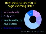 how prepared are you to begin coaching hml