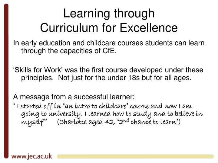 Learning through curriculum for excellence l.jpg