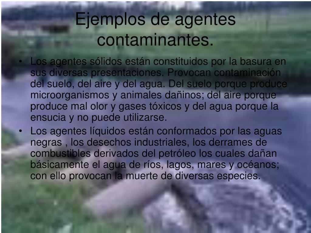 Ejemplos de agentes contaminantes.