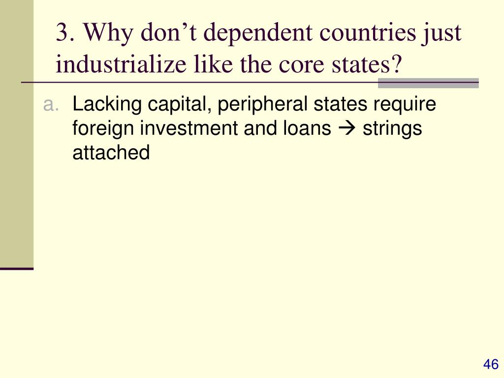 3. Why don't dependent countries just industrialize like the core states?