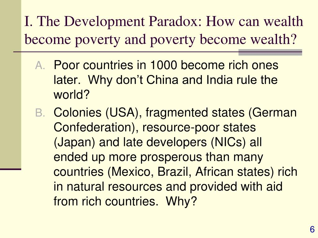 I. The Development Paradox: How can wealth become poverty and poverty become wealth?
