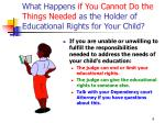 what happens if you cannot do the things needed as the holder of educational rights for your child