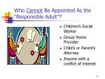 who cannot be appointed as the responsible adult