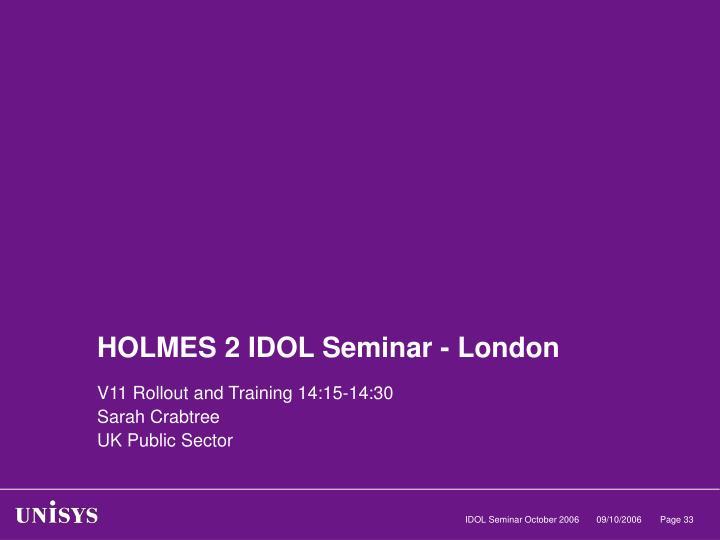 HOLMES 2 IDOL Seminar - London