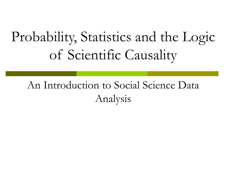 Probability, Statistics and the Logic of Scientific Causality