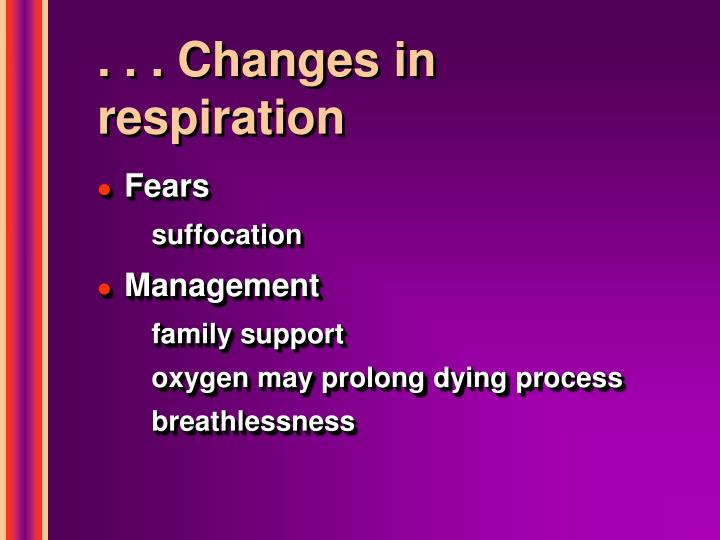 . . . Changes in respiration