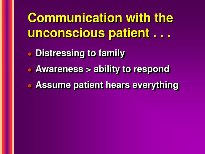 Communication with the unconscious patient . . .