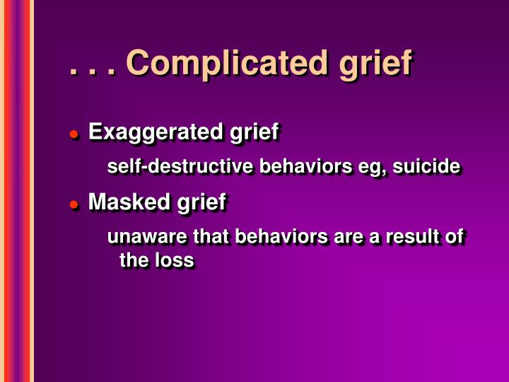. . . Complicated grief