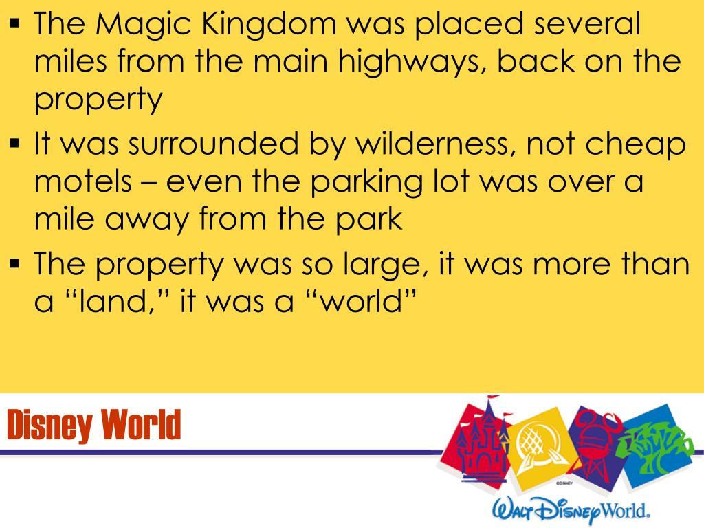 The Magic Kingdom was placed several miles from the main highways, back on the property