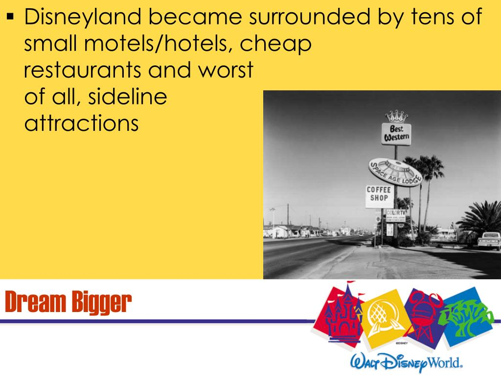 Disneyland became surrounded by tens of small motels/hotels, cheap