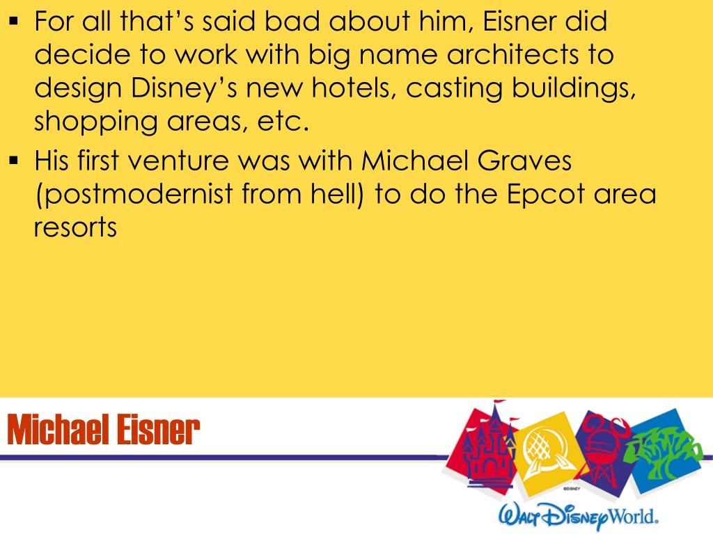 For all that's said bad about him, Eisner did decide to work with big name architects to design Disney's new hotels, casting buildings, shopping areas, etc.
