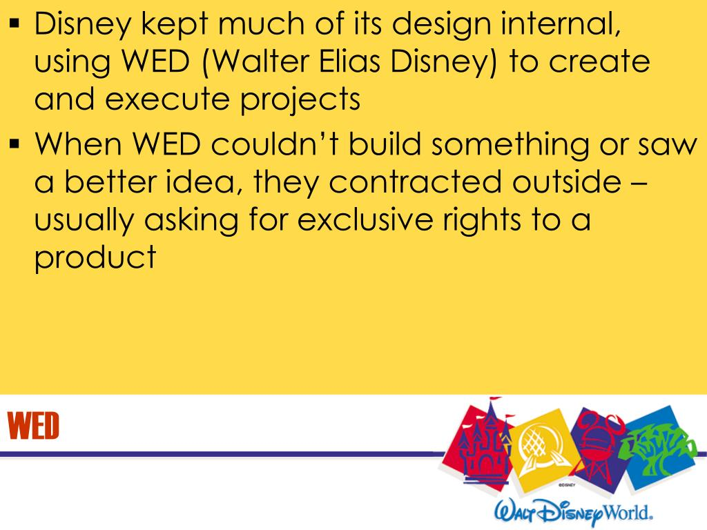 Disney kept much of its design internal, using WED (Walter Elias Disney) to create and execute projects
