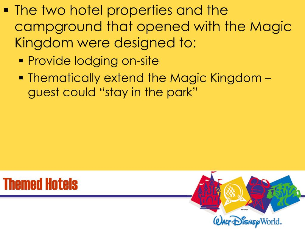 The two hotel properties and the campground that opened with the Magic Kingdom were designed to: