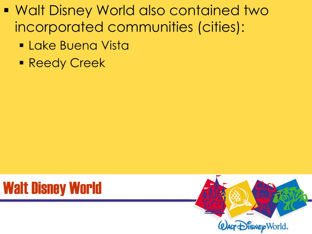 Walt Disney World also contained two incorporated communities (cities):