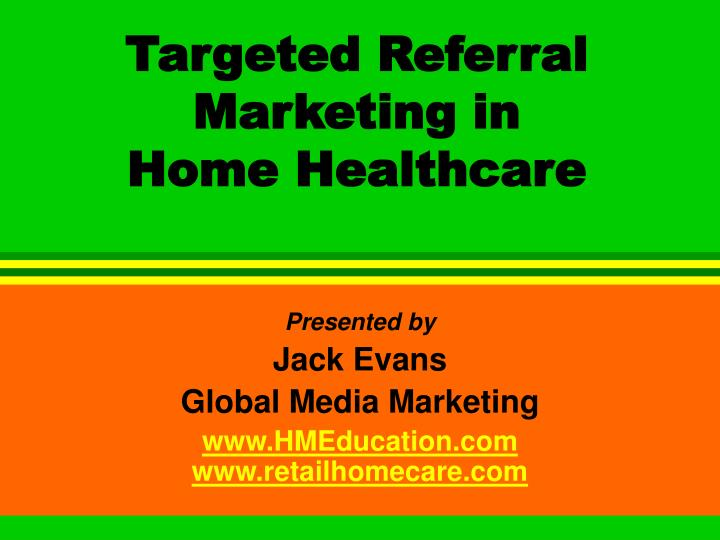 Targeted referral marketing in home healthcare l.jpg
