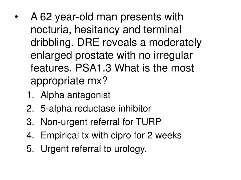 A 62 year-old man presents with nocturia, hesitancy and terminal dribbling. DRE reveals a moderately enlarged prostate with no irregular features. PSA1.3 What is the most appropriate mx?