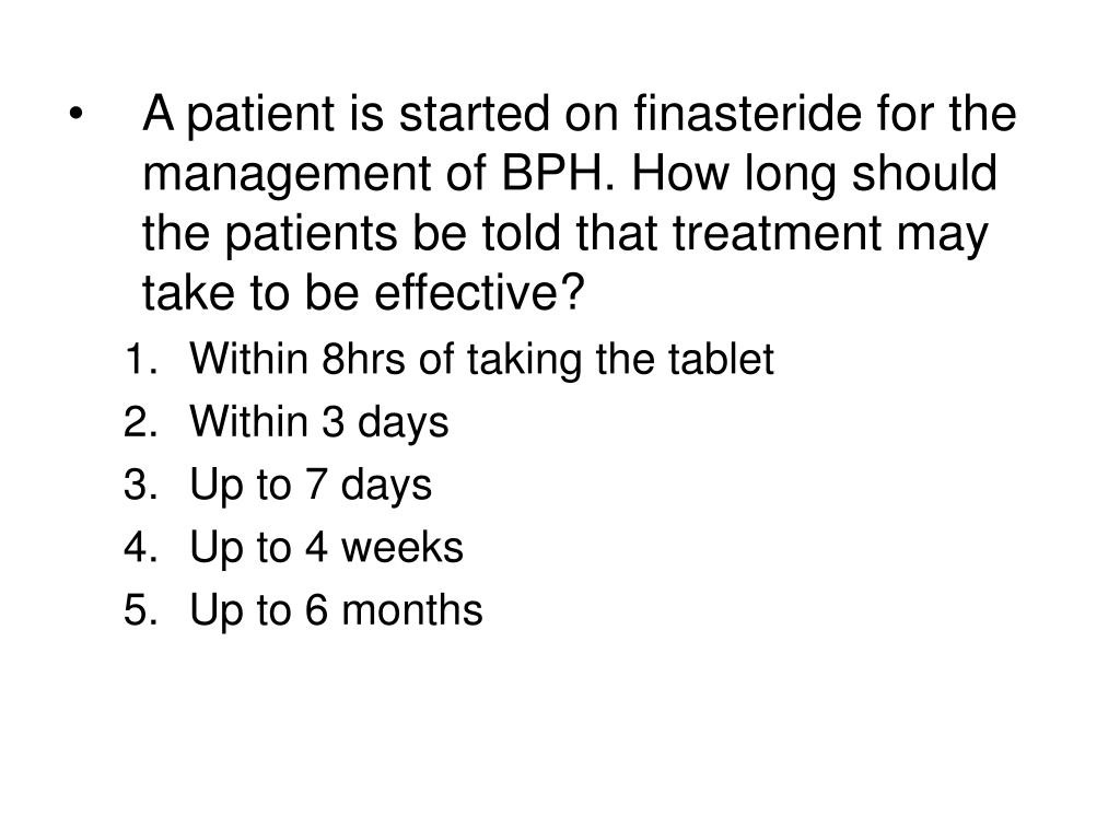 A patient is started on finasteride for the management of BPH. How long should the patients be told that treatment may take to be effective?
