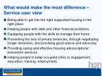 what would make the most difference service user view