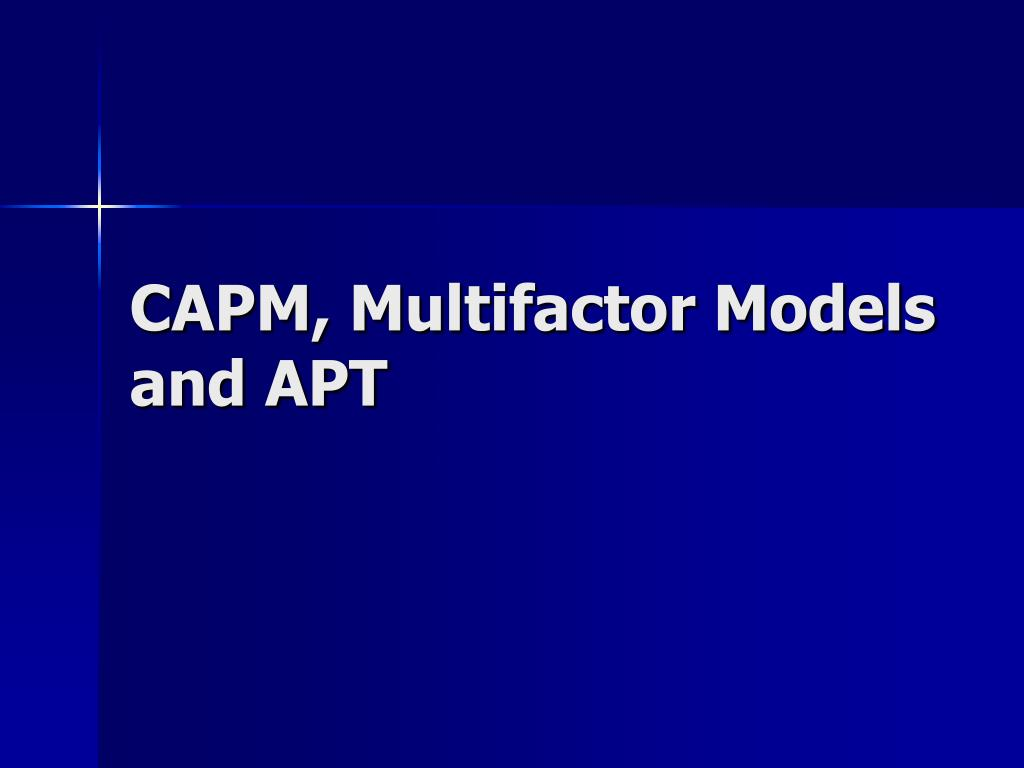 CAPM, Multifactor Models and APT