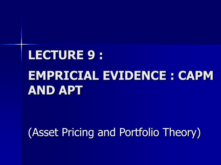 Lecture 9 empricial evidence capm and apt