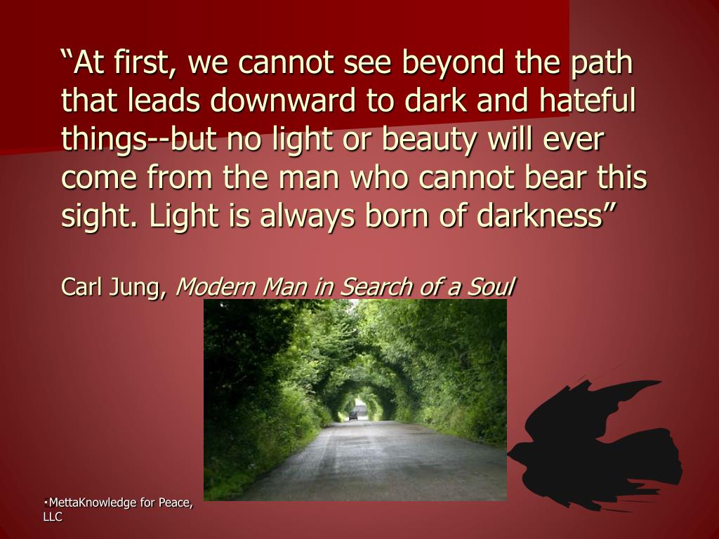 """At first, we cannot see beyond the path that leads downward to dark and hateful things--but no light or beauty will ever come from the man who cannot bear this sight. Light is always born of darkness"""