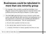 businesses could be tabulated in more than one minority group
